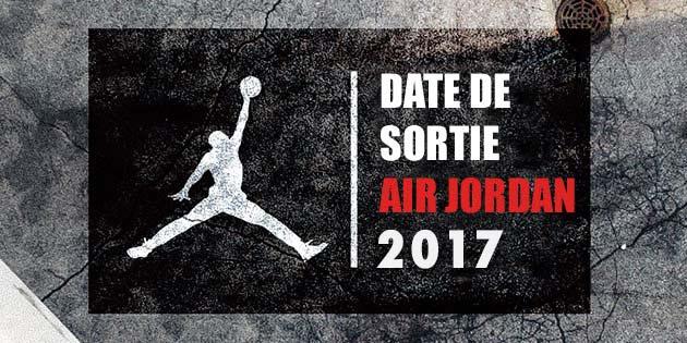 Date de sortie Air Jordan 2017